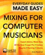 Mixing for Computer Musicians : Expert Advice, Made Easy - Ronan MacDonald