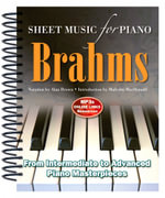 Brahms: Sheet Music for Piano : From Intermediate to Advanced; Over 25 Masterpieces - Alan Brown