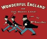 Wonderful England! : Or, the Happy Land - Mrs Ernest Ames