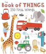 The Book of Things : 250+ First Words - Sarah Dyer