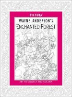 Wayne Anderson's Enchanted Forest : Collect & Colour - Wayne Anderson