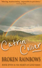 Broken Rainbows : Hearts of Gold - Catrin Collier