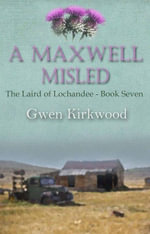 A Maxwell Misled : Part Two of the Children of Lochandee Series - Gwen Kirkwood