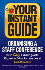 Instant Guides : 1 - Organising a Staff Conference - Liam O'Connell