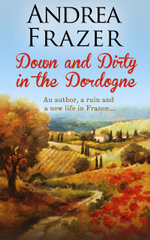 Down and Dirty in the Dordogne - Andrea Frazer