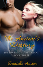 The Ancient's Destiny - Book Three in The Prophecy Girl Trilogy - Danielle Austen