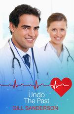 Undo the Past : A Medical Romance - Gill Sanderson