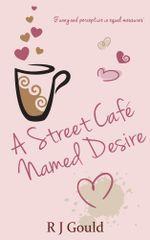 A Street Cafe Named Desire - R J Gould