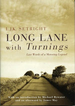Long Lane with Turnings : Last Words of a Motoring Legend - L. J. K. Setright