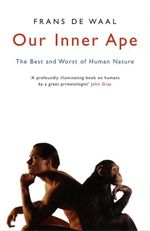 Our Inner Ape : The Best And Worst Of Human Nature - Frans De Waal