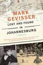 Lost and Found in Johannesburg : A Memoir - Mark Gevisser