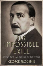 The Impossible Exile : Stefan Zweig at the End of the World - George Prochnik