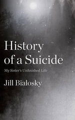 History of a Suicide : My Sister's Unfinished Life - Jill Bialosky