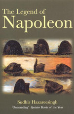The Legend of Napoleon - Sudhir Hazareesingh
