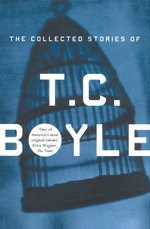 The Collected Stories Of T.Coraghessan Boyle - T.C. Boyle