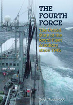 Fourth Force : The Untold Story of the Royal Fleet Auxiliary Since 1945 - Goeff Puddefoot