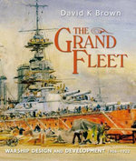 The Grand Fleet : Warship Design and Development    1906-1922 - D K Brown
