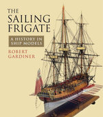 The Sailing Frigate : A History in Ship Models - Robert Gardiner