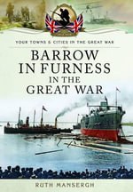 Barrow-in-Furness in the Great War - Ruth Mansergh