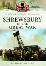 Shrewsbury in the Great War - Dorothy Nicolle
