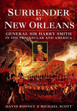 Surrender at New Orleans : General Sir Harry Smith in the Peninsula and America - David Rooney