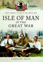 Isle of Man in the Great War - Caroline Smith