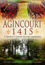 Agincourt 1415 : A Tourist's Guide to the Campaign - Peter Hoskins