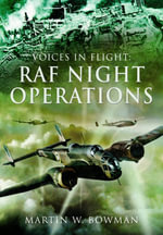 Voices in Flight : RAF Night Operations - Martin Bowman