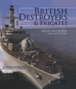 British Destroyers & Frigates : The Second World War & After - Norman Friedman