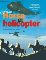 From Horse to Helicopter : Transporting the British Army in War and Peace 1648-1989 - John Sutton