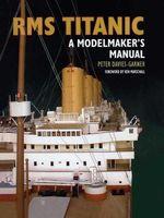 RMS Titanic : A Modelmaker's Manual - Peter Davies-Garner