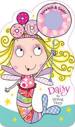 Scratch and Sniff Board Daisy the Doughnut Fairy : Scratch and Sniff Board Books - Tim Bugbird & Lara Ede