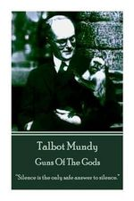 Talbot Mundy - Guns of the Gods : Silence Is the Only Safe Answer to Silence. - Talbot Mundy