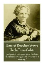 Harriet Beecher Stowe - Uncle Tom's Cabin : We First Make Our Habits, Then Our Habits Make Us - Harriet Beecher Stowe
