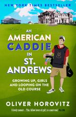 An American Caddie in St. Andrews : Growing Up, Girls and Looping on the Old Course - Oliver Horovitz