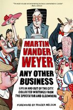 Any Other Business : Life In and Out of the City - Martin Vander Weyer
