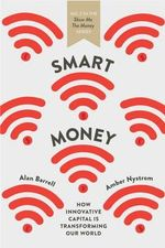 Smart Money : How Innovative Capital is Transforming Our World - Alan Barrell