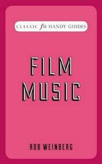 Film Music (Classic FM Handy Guides) : Classic FM Handy Guides - Robert Weinberg