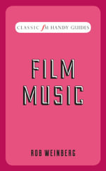 Film Music : Classic FM Handy Guides - Rob Weinberg