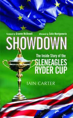 The Showdown : The Inside Story of the Gleneagles Ryder Cup - Iain Carter