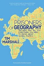 Prisoners of Geography : Ten Maps That Tell You Everything You Need to Know About Global Politics - Tim Marshall