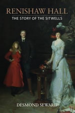 Renishaw : The Story of the Sitwells - Desmond Seward