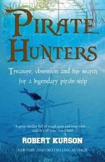 Pirate Hunters : Treasure, Obsession and the Search for a Legendary Pirate Ship - Robert Kurson