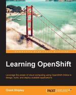 Learning OpenShift - Shipley   Grant