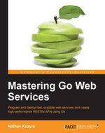 Mastering Go Web Services - Kozyra  Nathan