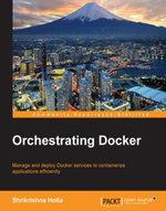 Orchestrating Docker - Holla   Shrikrishna