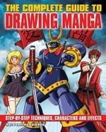 The Complete Guide to Drawing Manga : Step-by-Step Techniques, Characters and Effects - Marcus Powell