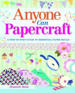 Anyone Can Papercraft - Elizabeth Moad