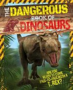 The Dangerous Book of Dinosaurs - Arcturus Publishing