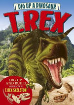 Dig Up a Dinosaur : T. Rex - Arcturus Publishing